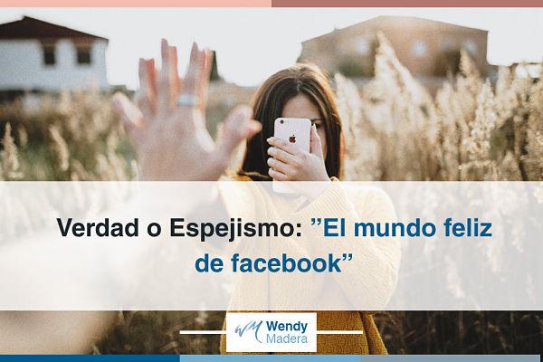 """Verdad o Espejismo:""""El mundo feliz de facebook"""""""
